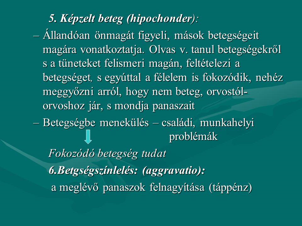 5. Képzelt beteg (hipochonder):