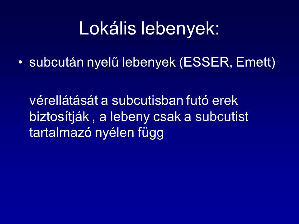 Lokális lebenyek: subcután nyelű lebenyek (ESSER, Emett)