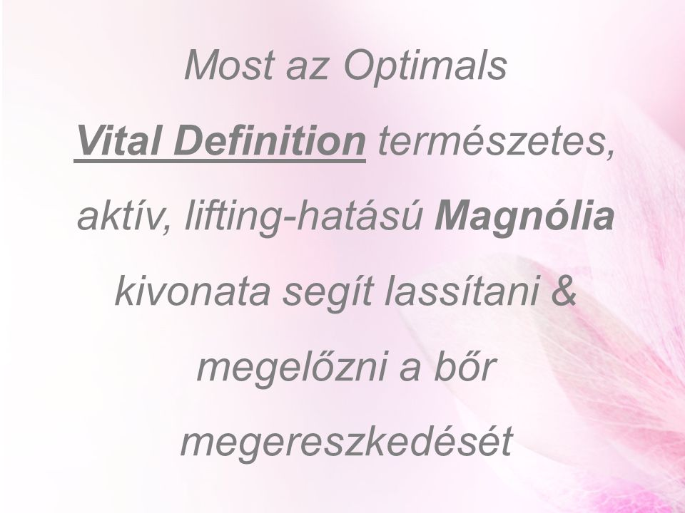 Most az Optimals Vital Definition természetes, aktív, lifting-hatású Magnólia kivonata segít lassítani & megelőzni a bőr megereszkedését.