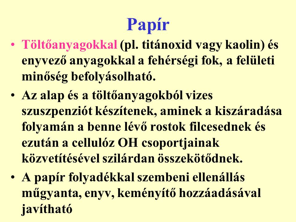 Papír Töltőanyagokkal (pl. titánoxid vagy kaolin) és enyvező anyagokkal a fehérségi fok, a felületi minőség befolyásolható.