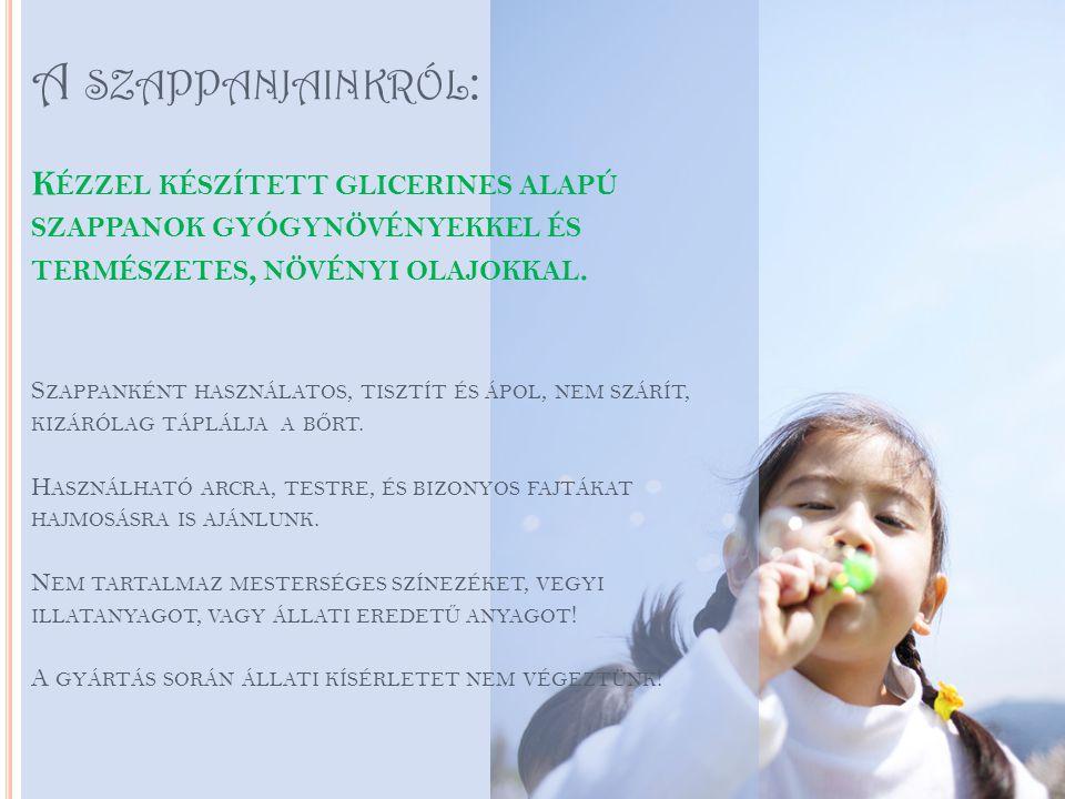 A szappanjainkról: Kézzel készített glicerines alapú szappanok gyógynövényekkel és természetes, növényi olajokkal.