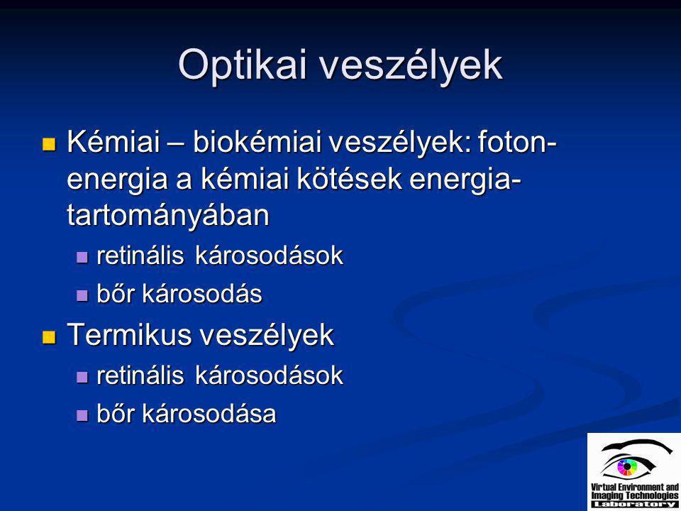 Optikai veszélyek Kémiai – biokémiai veszélyek: foton-energia a kémiai kötések energia-tartományában.