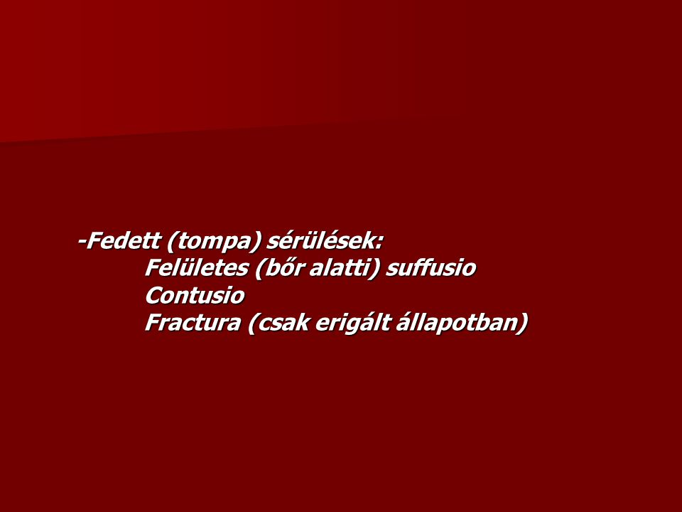 -Fedett (tompa) sérülések:. Felületes (bőr alatti) suffusio. Contusio