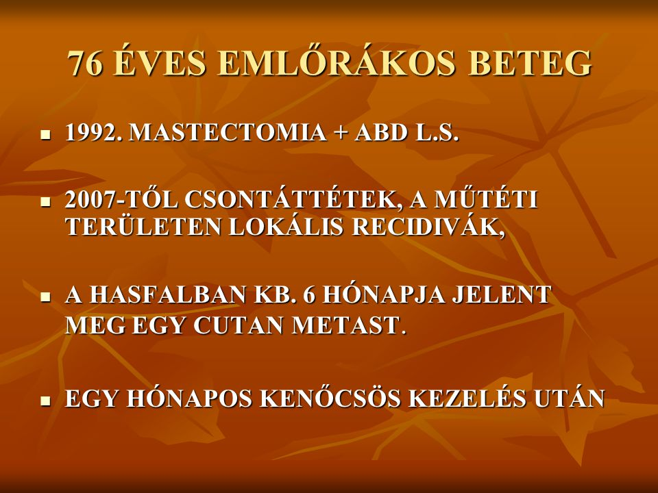 76 ÉVES EMLŐRÁKOS BETEG 1992. MASTECTOMIA + ABD L.S.