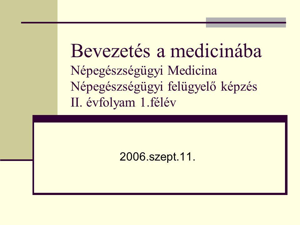 Bevezetés a medicinába Népegészségügyi Medicina Népegészségügyi felügyelő képzés II. évfolyam 1.félév