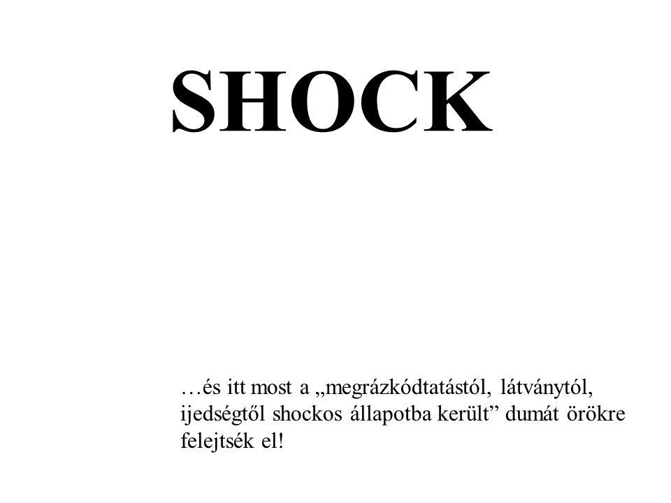"""SHOCK …és itt most a """"megrázkódtatástól, látványtól, ijedségtől shockos állapotba került dumát örökre felejtsék el!"""