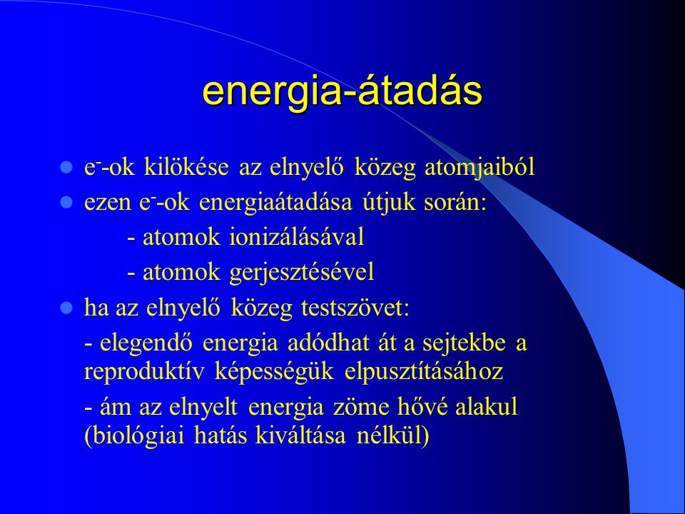 energia-átadás e--ok kilökése az elnyelő közeg atomjaiból