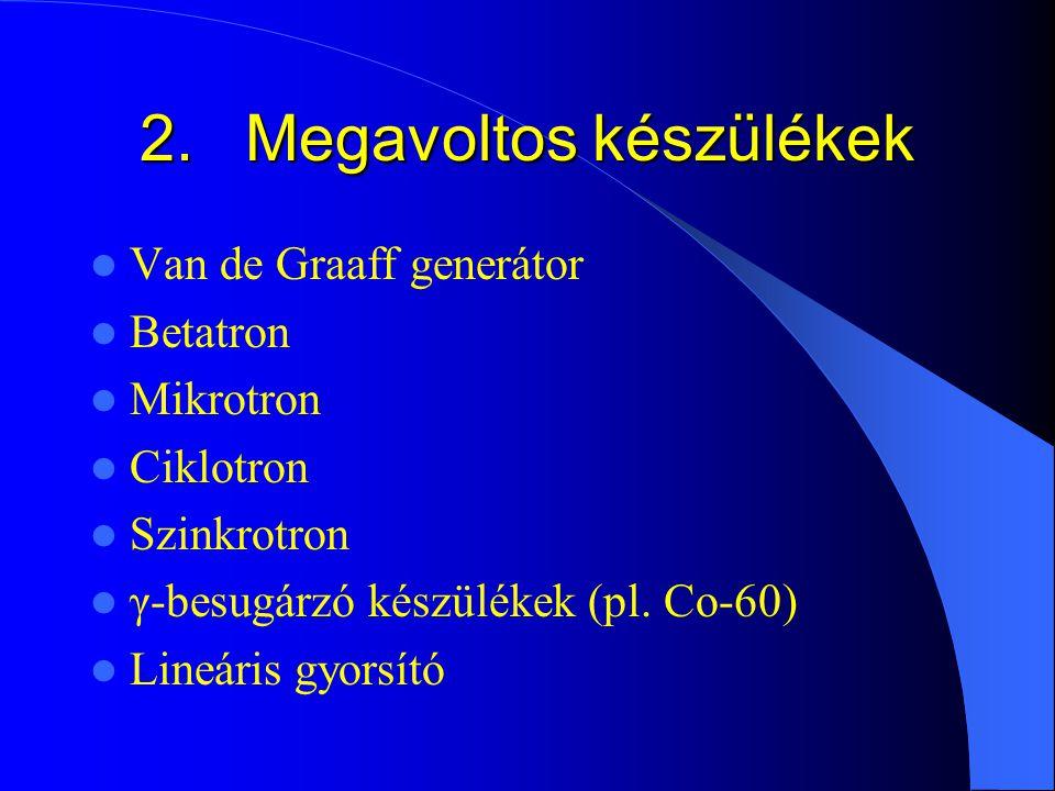 2. Megavoltos készülékek