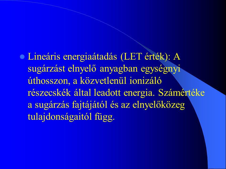 Lineáris energiaátadás (LET érték): A sugárzást elnyelő anyagban egységnyi úthosszon, a közvetlenül ionizáló részecskék által leadott energia.