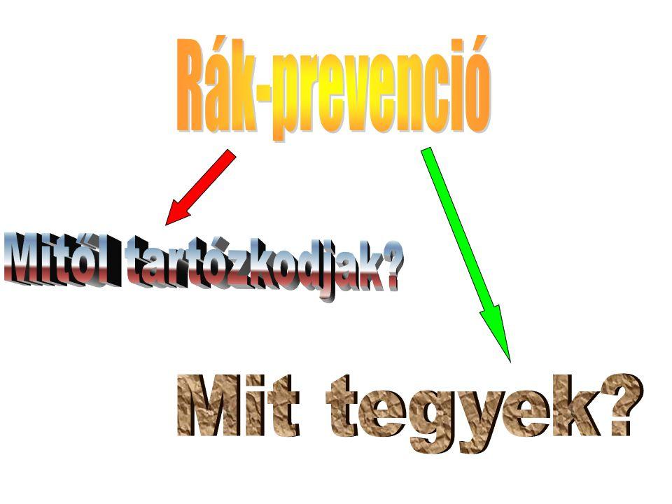Rák-prevenció Mitől tartózkodjak Mit tegyek
