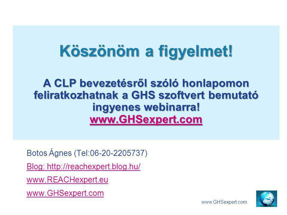 Köszönöm a figyelmet! A CLP bevezetésről szóló honlapomon feliratkozhatnak a GHS szoftvert bemutató ingyenes webinarra! www.GHSexpert.com