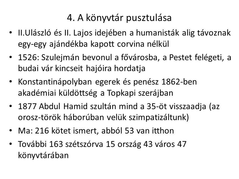 4. A könyvtár pusztulása II.Ulászló és II. Lajos idejében a humanisták alig távoznak egy-egy ajándékba kapott corvina nélkül.