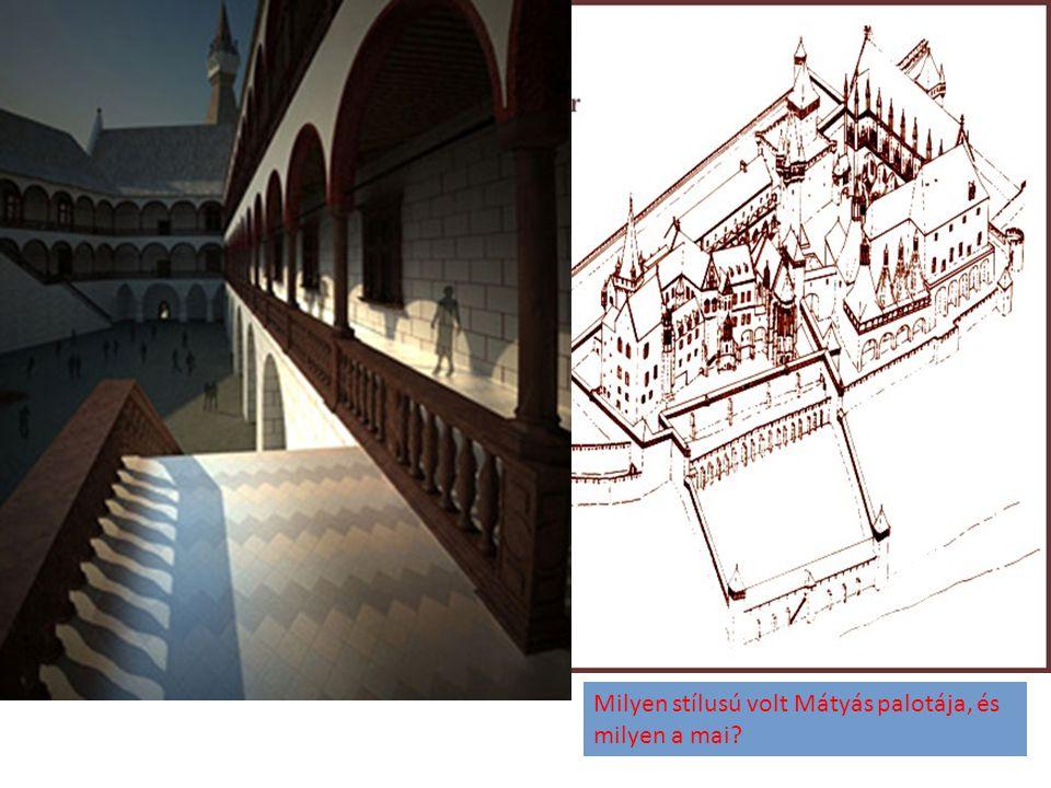 Milyen stílusú volt Mátyás palotája, és milyen a mai