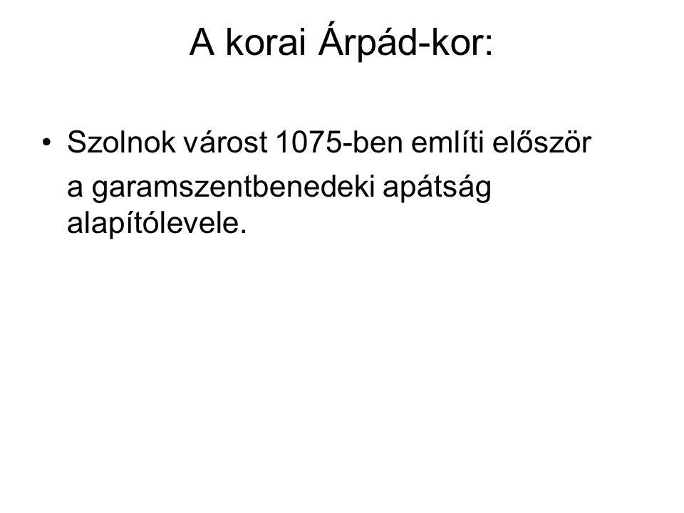 A korai Árpád-kor: Szolnok várost 1075-ben említi először