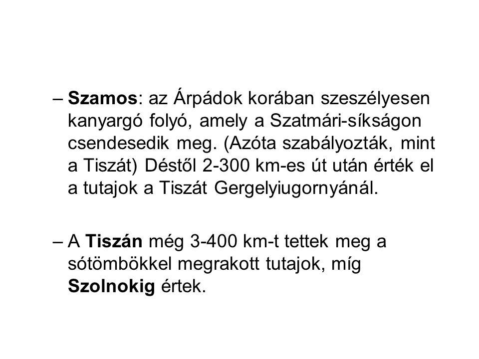 Szamos: az Árpádok korában szeszélyesen kanyargó folyó, amely a Szatmári-síkságon csendesedik meg. (Azóta szabályozták, mint a Tiszát) Déstől 2-300 km-es út után érték el a tutajok a Tiszát Gergelyiugornyánál.