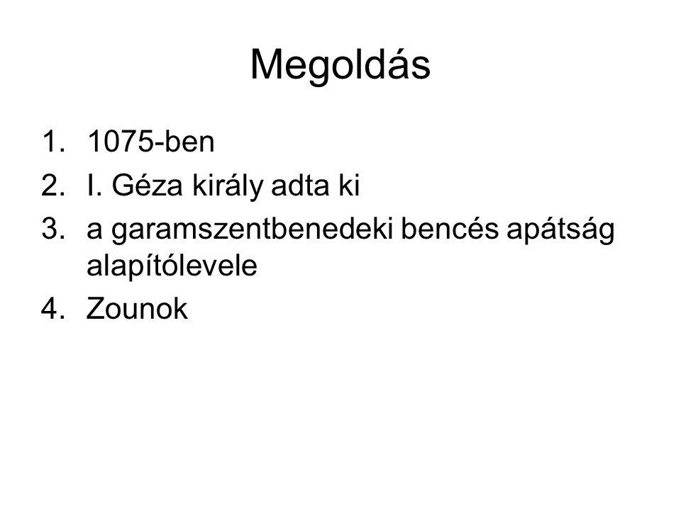 Megoldás 1075-ben I. Géza király adta ki