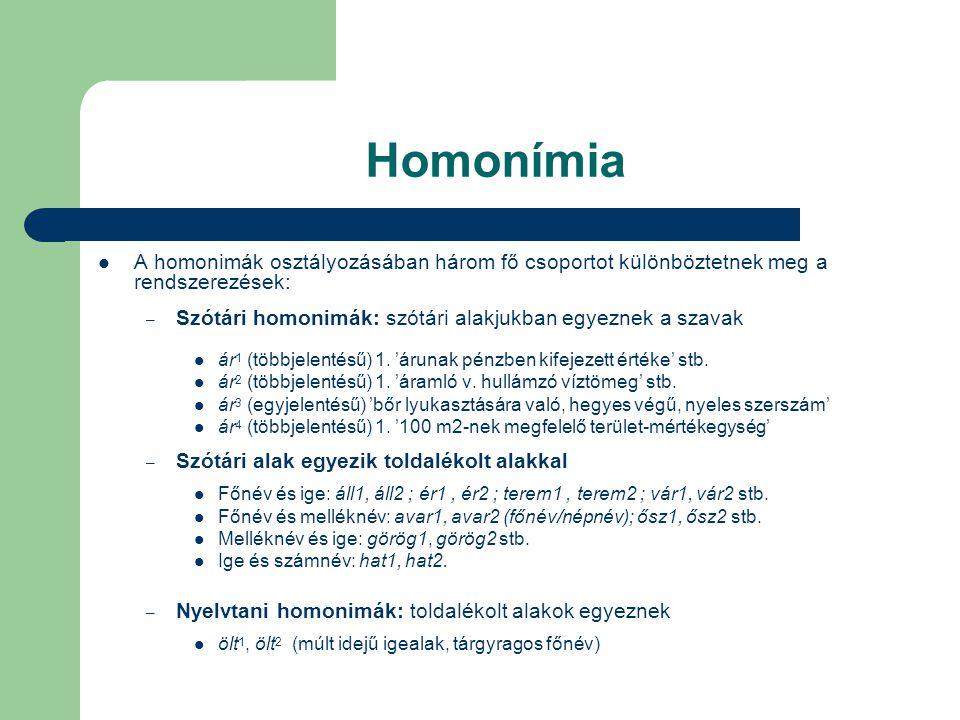 Homonímia A homonimák osztályozásában három fő csoportot különböztetnek meg a rendszerezések: