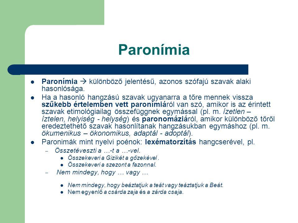 Paronímia Paronímia  különböző jelentésű, azonos szófajú szavak alaki hasonlósága.