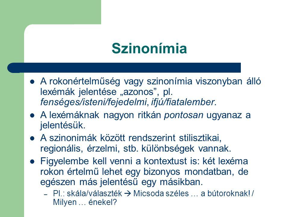 """Szinonímia A rokonértelműség vagy szinonímia viszonyban álló lexémák jelentése """"azonos , pl. fenséges/isteni/fejedelmi, ifjú/fiatalember."""