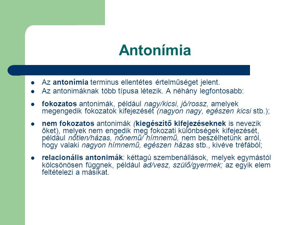Antonímia Az antonímia terminus ellentétes értelműséget jelent.
