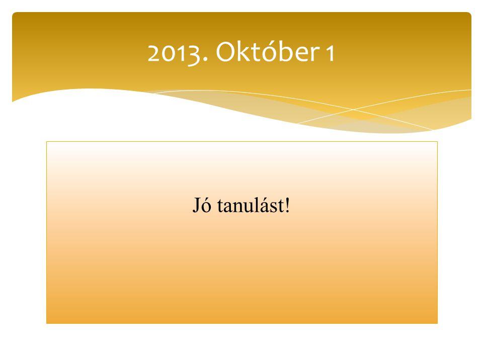 2013. Október 1 Jó tanulást!