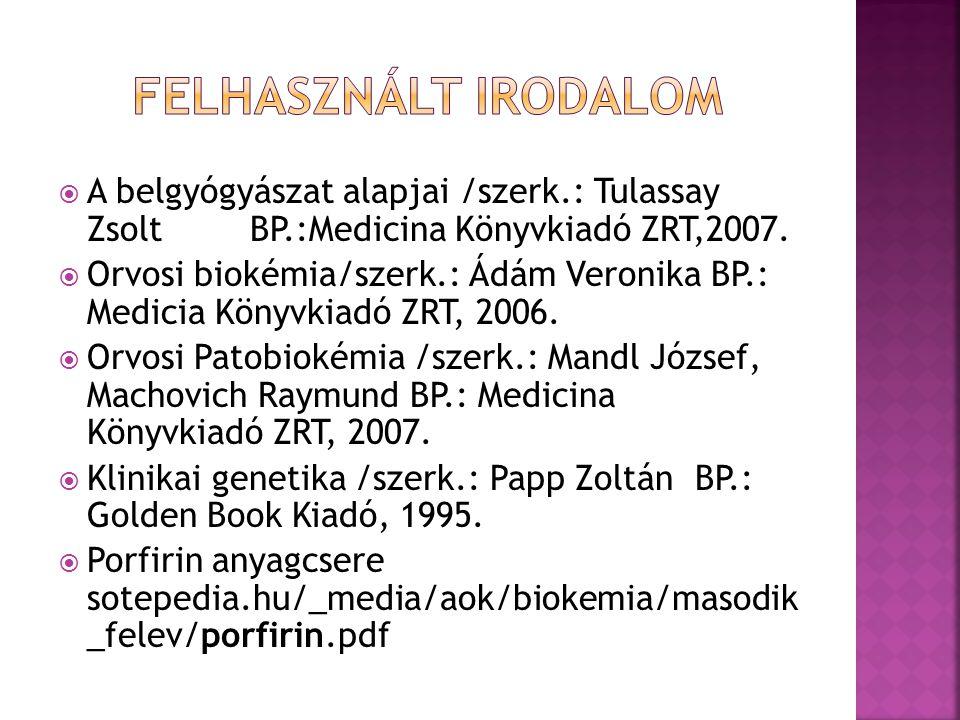Felhasznált irodalom A belgyógyászat alapjai /szerk.: Tulassay Zsolt BP.:Medicina Könyvkiadó ZRT,2007.