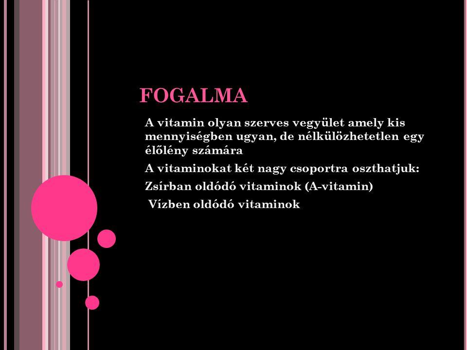 FOGALMA A vitamin olyan szerves vegyület amely kis mennyiségben ugyan, de nélkülözhetetlen egy élőlény számára.
