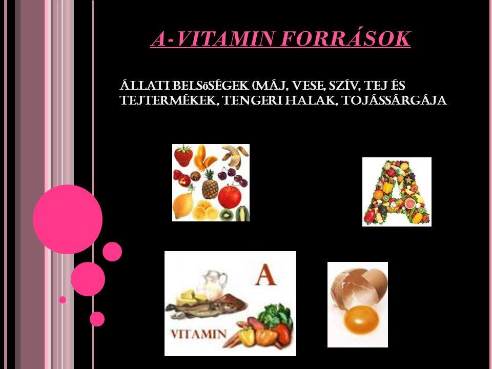 A-VITAMIN FORRÁSOK állati belsőségek (máj, vese, szív, tej és tejtermékek, tengeri halak, tojássárgája.