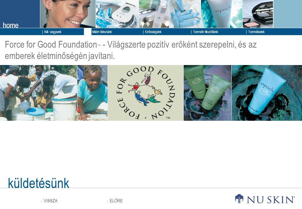 Force for Good Foundation™ - Világszerte pozitív erőként szerepelni, és az emberek életminőségén javítani.