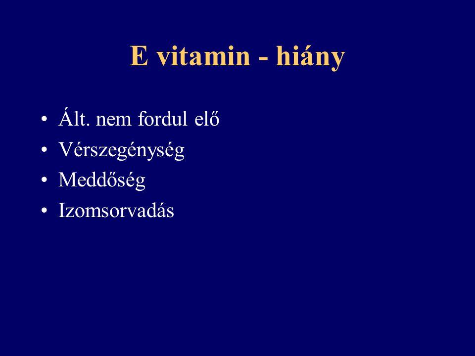 E vitamin - hiány Ált. nem fordul elő Vérszegénység Meddőség