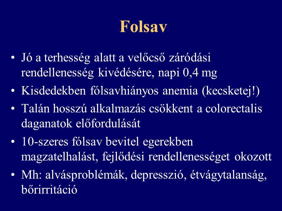 Folsav Jó a terhesség alatt a velőcső záródási rendellenesség kivédésére, napi 0,4 mg. Kisdedekben fólsavhiányos anemia (kecsketej!)