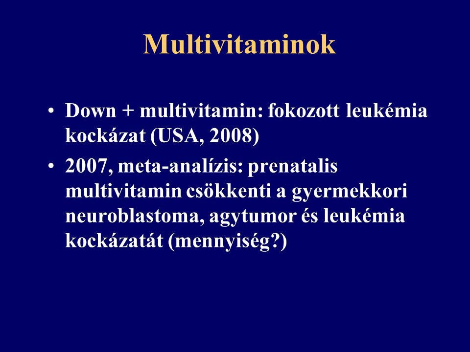 Multivitaminok Down + multivitamin: fokozott leukémia kockázat (USA, 2008)