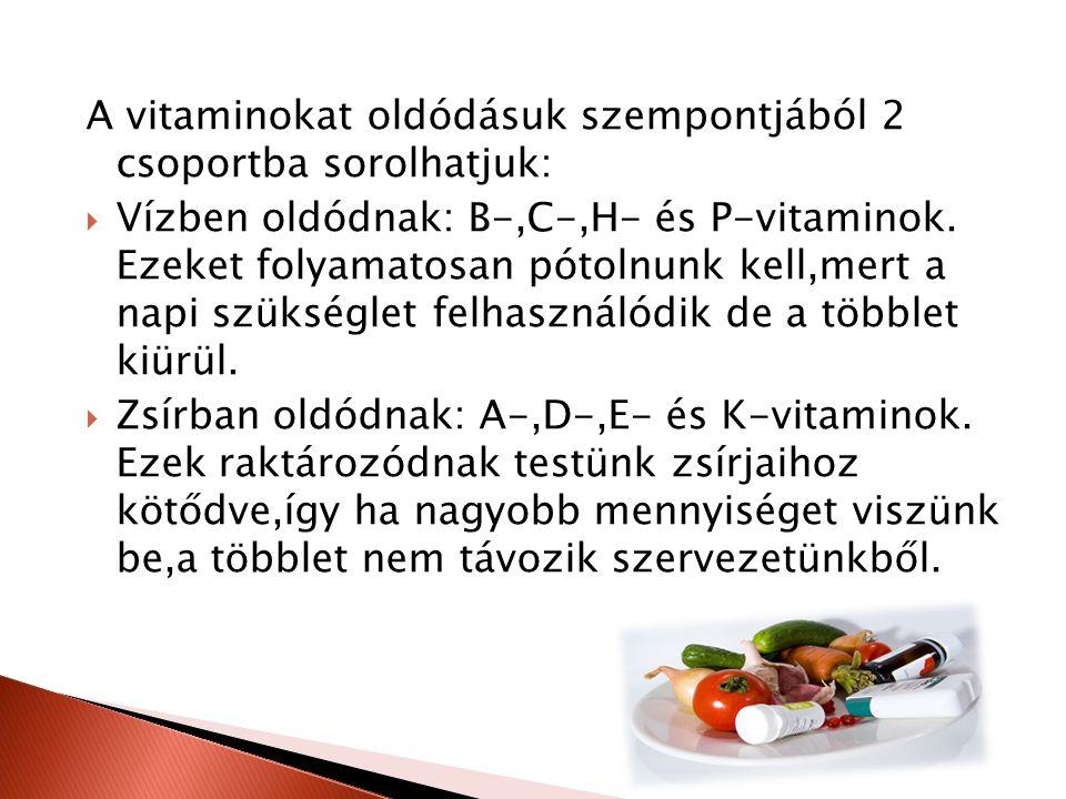 A vitaminokat oldódásuk szempontjából 2 csoportba sorolhatjuk: