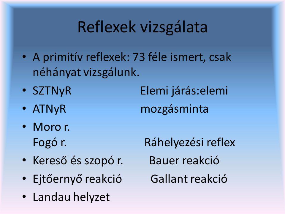 Reflexek vizsgálata A primitív reflexek: 73 féle ismert, csak néhányat vizsgálunk. SZTNyR Elemi járás:elemi.