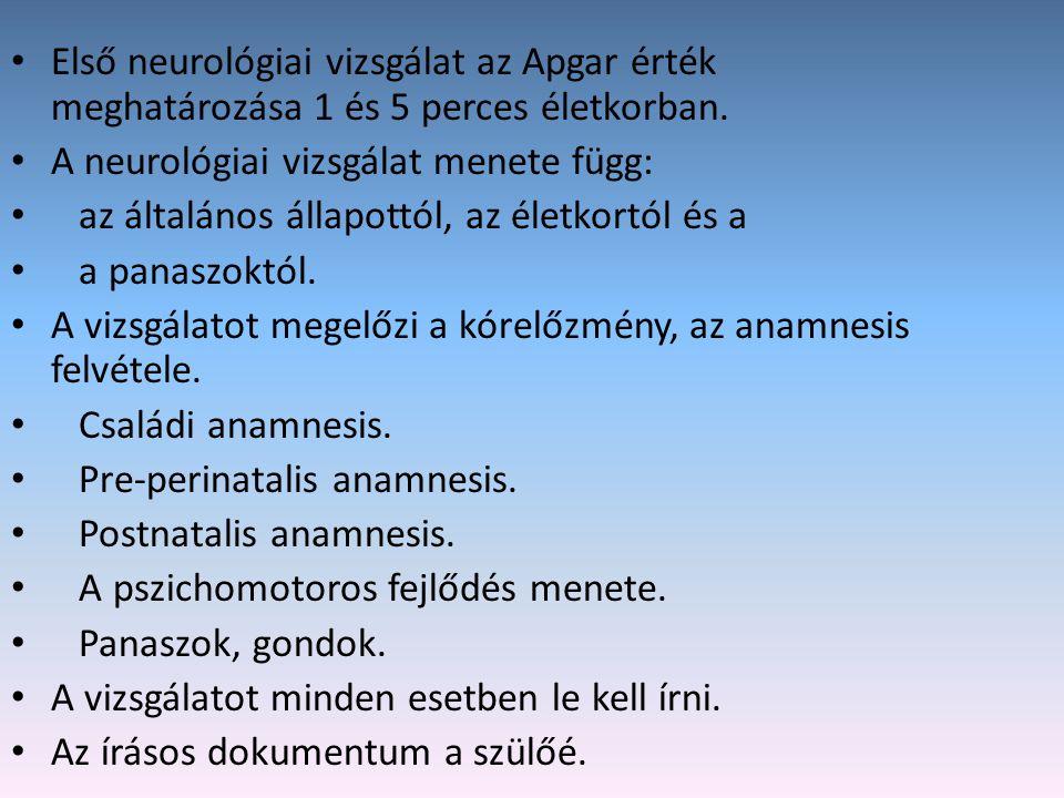 Első neurológiai vizsgálat az Apgar érték meghatározása 1 és 5 perces életkorban.