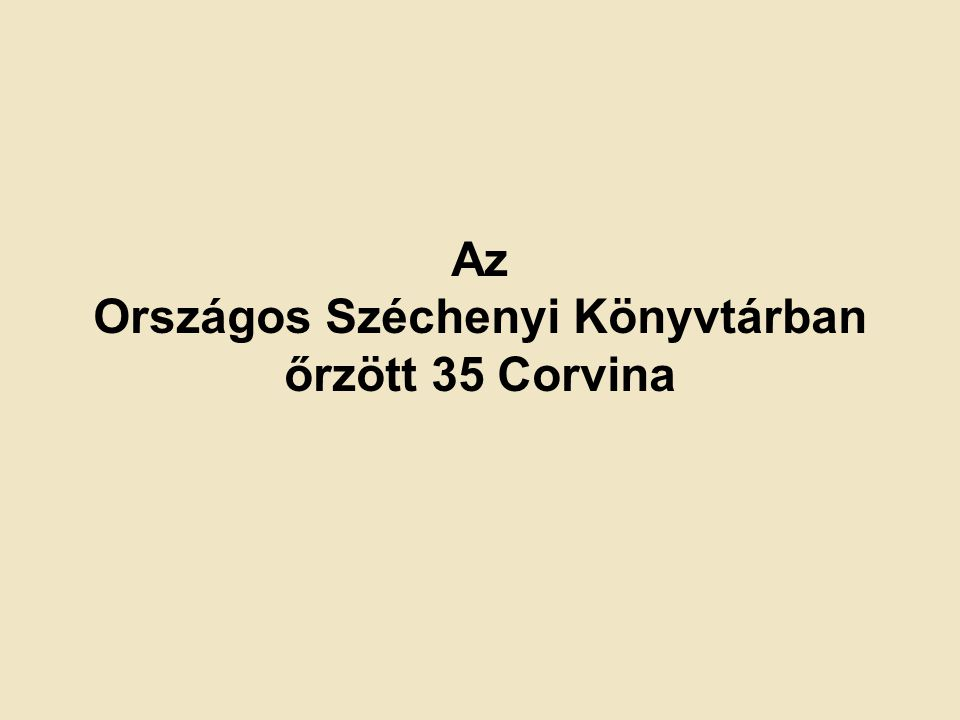 Országos Széchenyi Könyvtárban őrzött 35 Corvina
