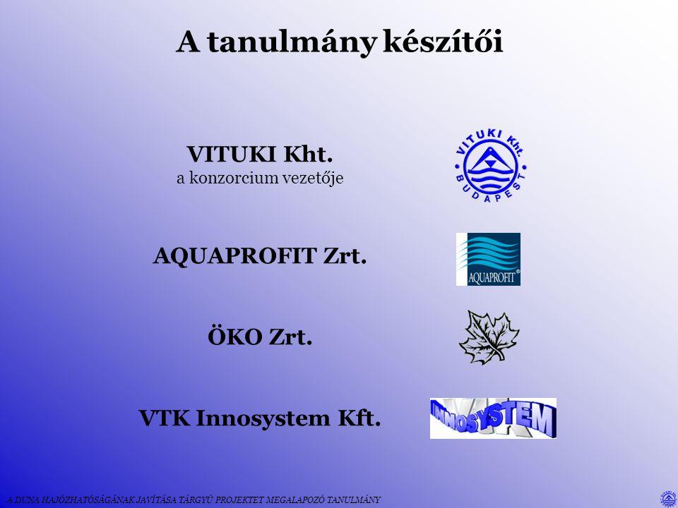 A tanulmány készítői VITUKI Kht. AQUAPROFIT Zrt. ÖKO Zrt.