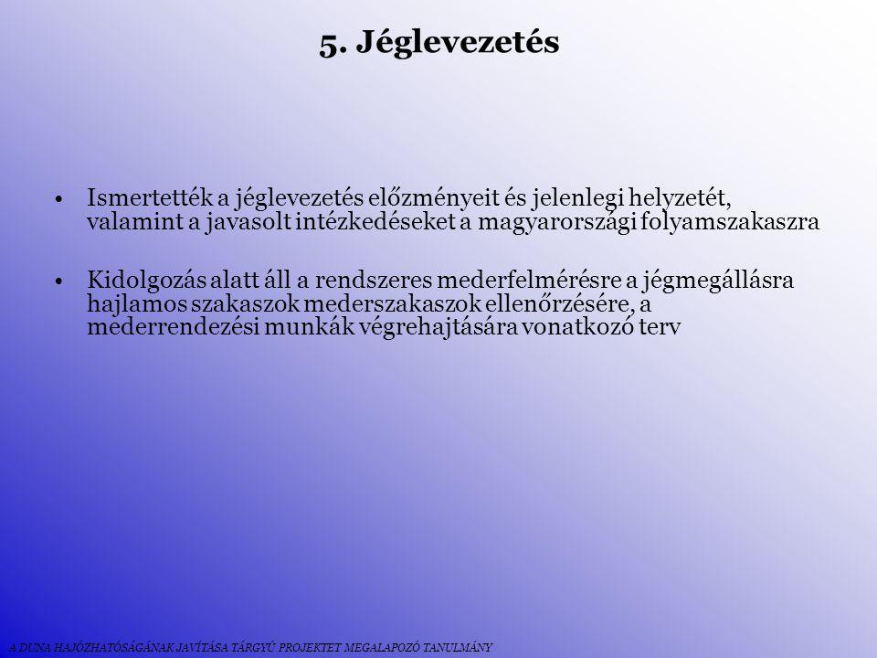 5. Jéglevezetés Ismertették a jéglevezetés előzményeit és jelenlegi helyzetét, valamint a javasolt intézkedéseket a magyarországi folyamszakaszra.