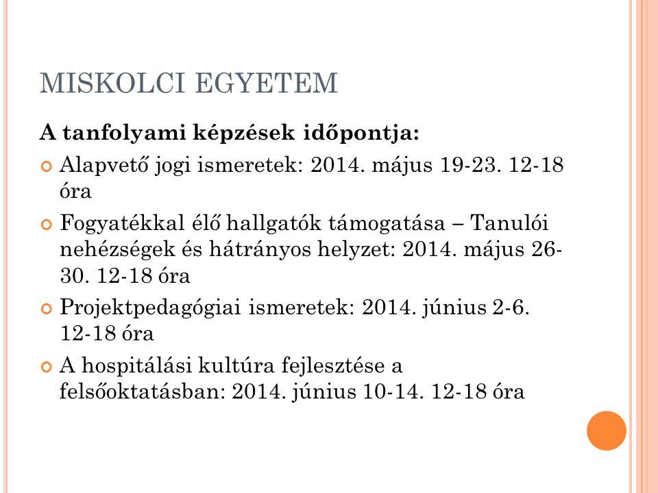 MISKOLCI EGYETEM A tanfolyami képzések időpontja: