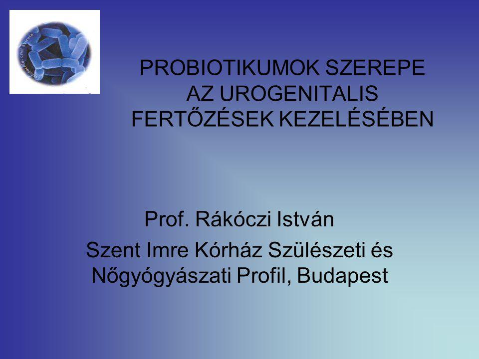 PROBIOTIKUMOK SZEREPE AZ UROGENITALIS FERTŐZÉSEK KEZELÉSÉBEN