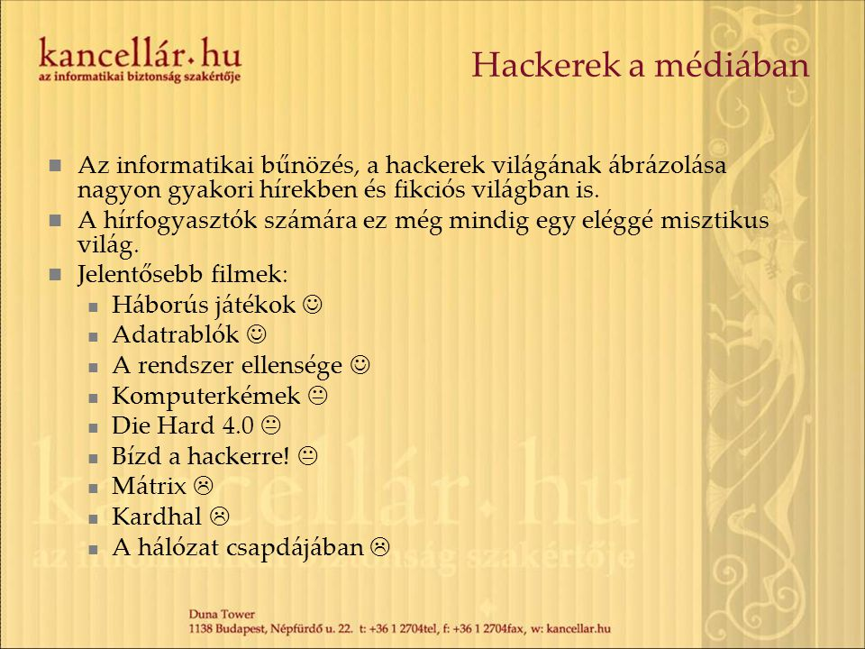 Hackerek a médiában Az informatikai bűnözés, a hackerek világának ábrázolása nagyon gyakori hírekben és fikciós világban is.
