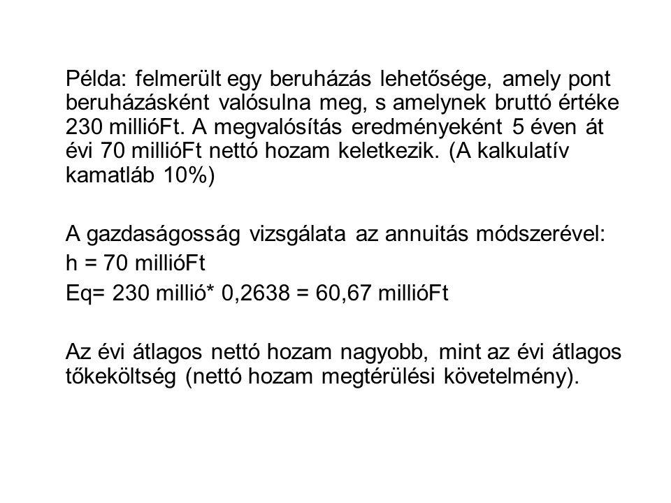 Példa: felmerült egy beruházás lehetősége, amely pont beruházásként valósulna meg, s amelynek bruttó értéke 230 millióFt. A megvalósítás eredményeként 5 éven át évi 70 millióFt nettó hozam keletkezik. (A kalkulatív kamatláb 10%)