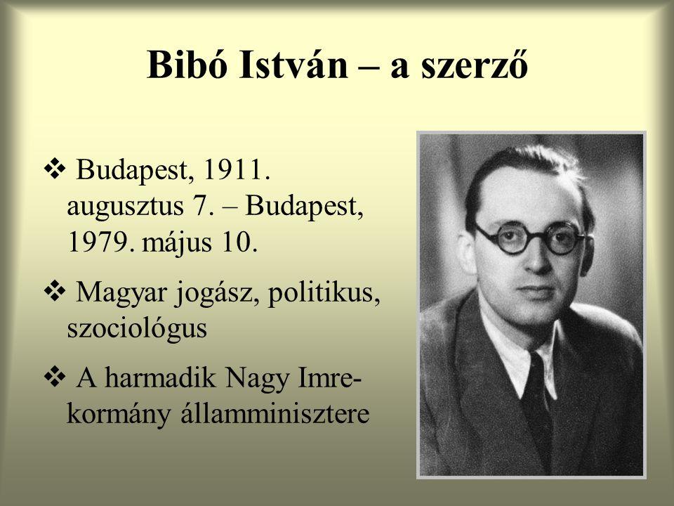 Bibó István – a szerző Budapest, 1911. augusztus 7. – Budapest, 1979. május 10. Magyar jogász, politikus, szociológus.