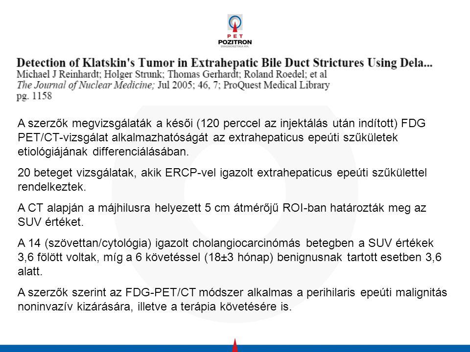 A szerzők megvizsgálaták a késői (120 perccel az injektálás után indított) FDG PET/CT-vizsgálat alkalmazhatóságát az extrahepaticus epeúti szűkületek etiológiájának differenciálásában.