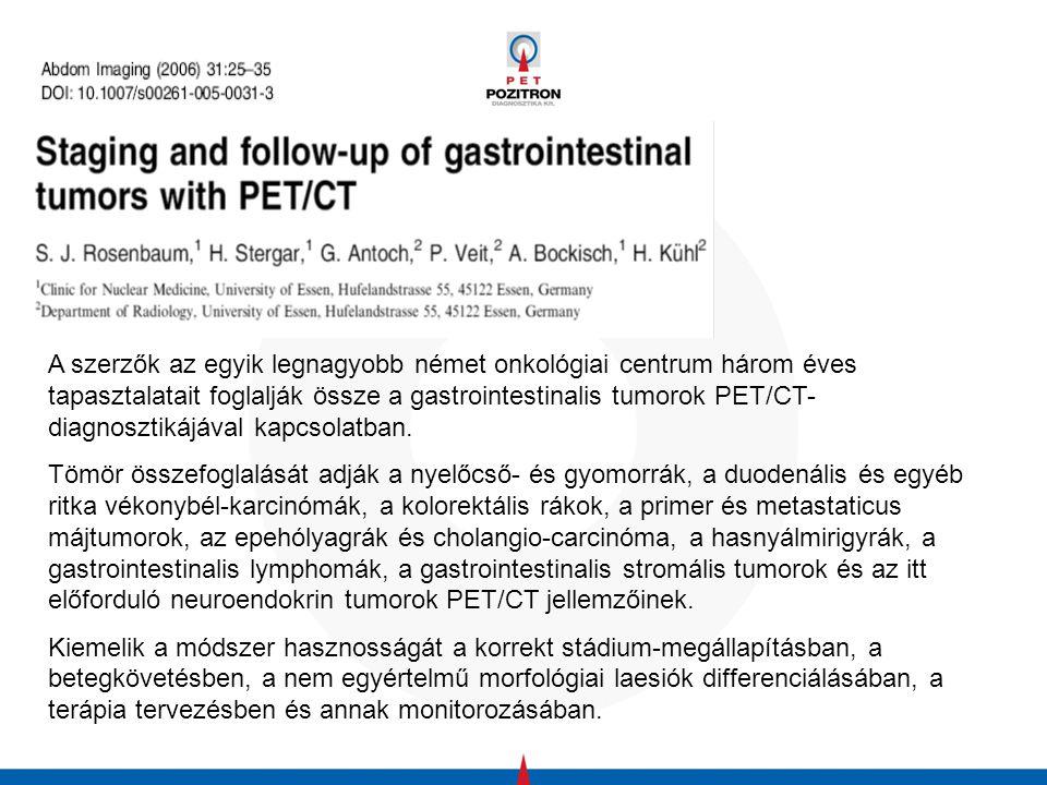 A szerzők az egyik legnagyobb német onkológiai centrum három éves tapasztalatait foglalják össze a gastrointestinalis tumorok PET/CT-diagnosztikájával kapcsolatban.