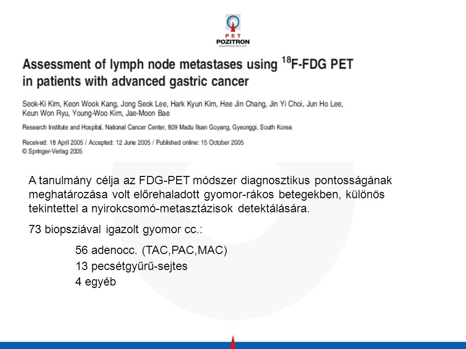 A tanulmány célja az FDG-PET módszer diagnosztikus pontosságának meghatározása volt előrehaladott gyomor-rákos betegekben, különös tekintettel a nyirokcsomó-metasztázisok detektálására.