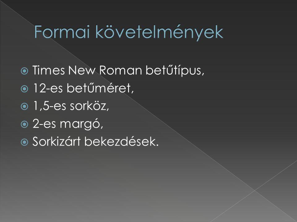 Formai követelmények Times New Roman betűtípus, 12-es betűméret,
