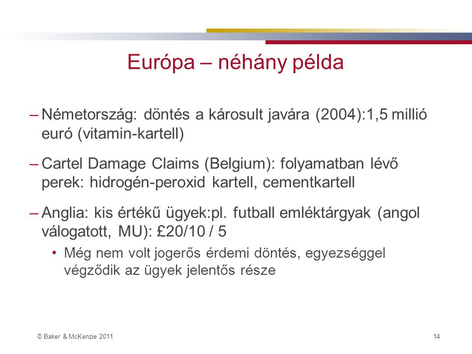Európa – néhány példa Németország: döntés a károsult javára (2004):1,5 millió euró (vitamin-kartell)