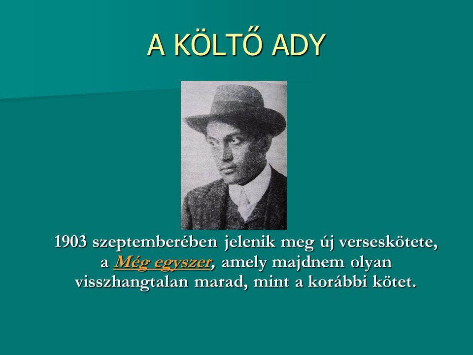 A KÖLTŐ ADY 1903 szeptemberében jelenik meg új verseskötete, a Még egyszer, amely majdnem olyan visszhangtalan marad, mint a korábbi kötet.