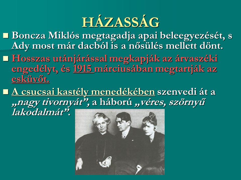 HÁZASSÁG Boncza Miklós megtagadja apai beleegyezését, s Ady most már dacból is a nősülés mellett dönt.